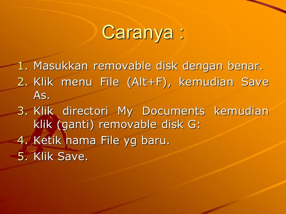 Caranya : 1.Masukkan removable disk dengan benar.2.Klik menu File (Alt+F), kemudian Save As.