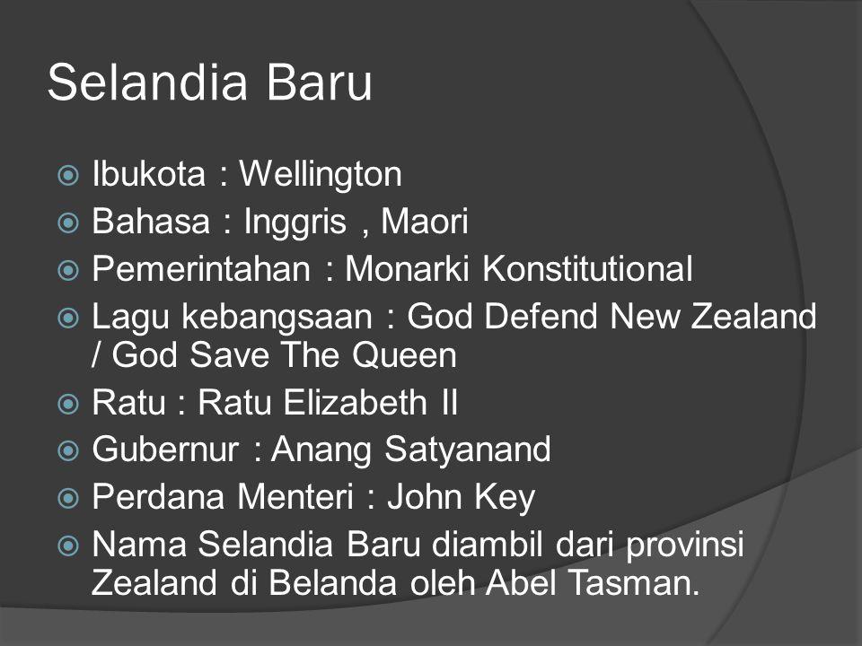 Selandia Baru  Ibukota : Wellington  Bahasa : Inggris, Maori  Pemerintahan : Monarki Konstitutional  Lagu kebangsaan : God Defend New Zealand / Go
