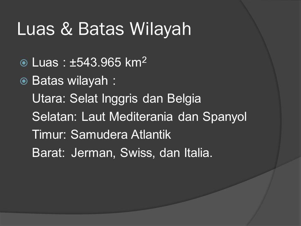 Luas & Batas Wilayah  Luas : ±543.965 km 2  Batas wilayah : Utara: Selat Inggris dan Belgia Selatan: Laut Mediterania dan Spanyol Timur: Samudera At
