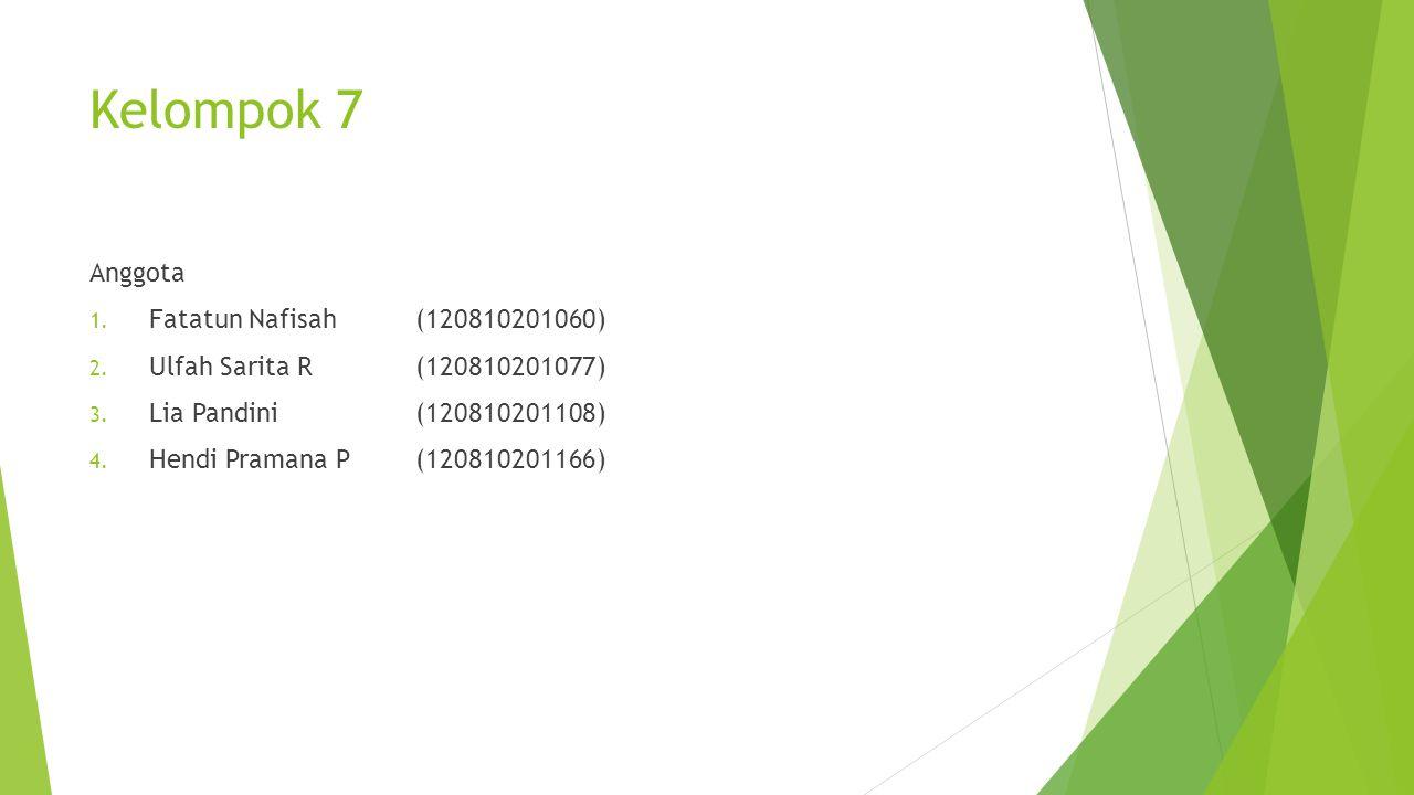 Kelompok 7 Anggota 1. Fatatun Nafisah (120810201060) 2. Ulfah Sarita R (120810201077) 3. Lia Pandini (120810201108) 4. Hendi Pramana P (120810201166)