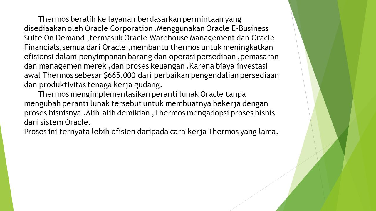Thermos beralih ke layanan berdasarkan permintaan yang disediaakan oleh Oracle Corporation.Menggunakan Oracle E-Business Suite On Demand,termasuk Orac