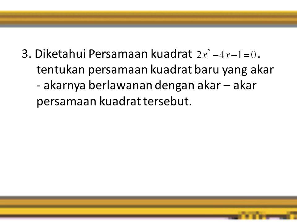 3.Diketahui Persamaan kuadrat.