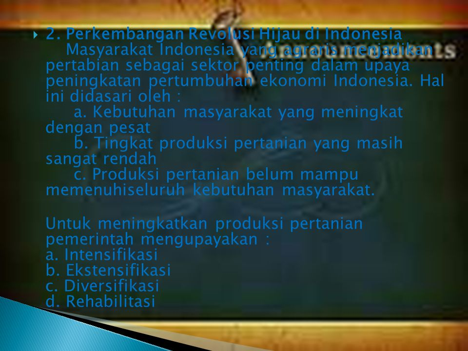  2. Perkembangan Revolusi Hijau di Indonesia Masyarakat Indonesia yang agraris menjadikan pertabian sebagai sektor penting dalam upaya peningkatan pe