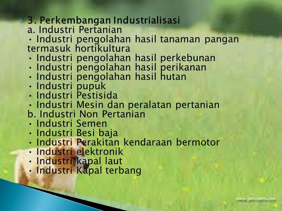 33. Perkembangan Industrialisasi a. Industri Pertanian Industri pengolahan hasil tanaman pangan termasuk hortikultura Industri pengolahan hasil perk