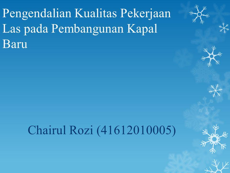 Pengendalian Kualitas Pekerjaan Las pada Pembangunan Kapal Baru Chairul Rozi (41612010005)