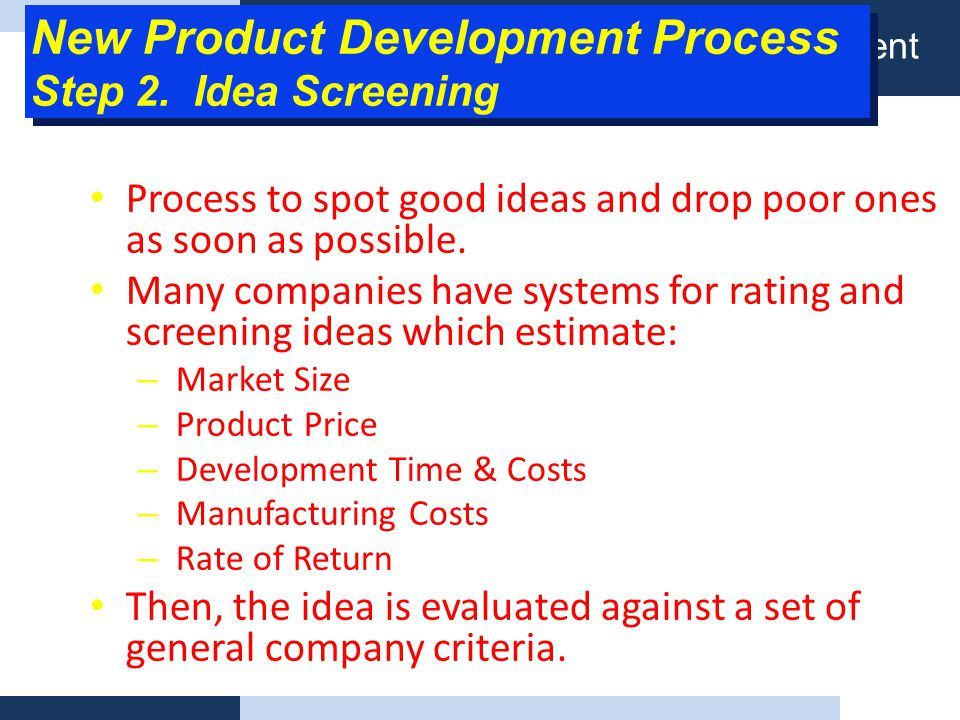 Definisi Product planning management Process to spot good ideas and drop poor ones as soon as possible. Many companies have systems for rating and scr