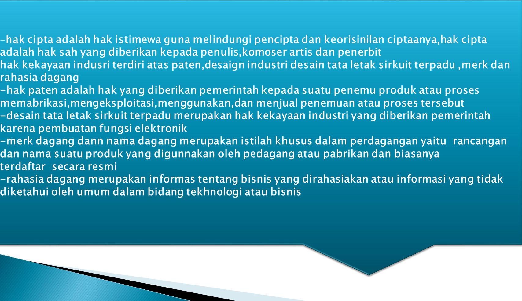 - hak cipta adalah hak istimewa guna melindungi pencipta dan keorisinilan ciptaanya,hak cipta adalah hak sah yang diberikan kepada penulis,komoser art