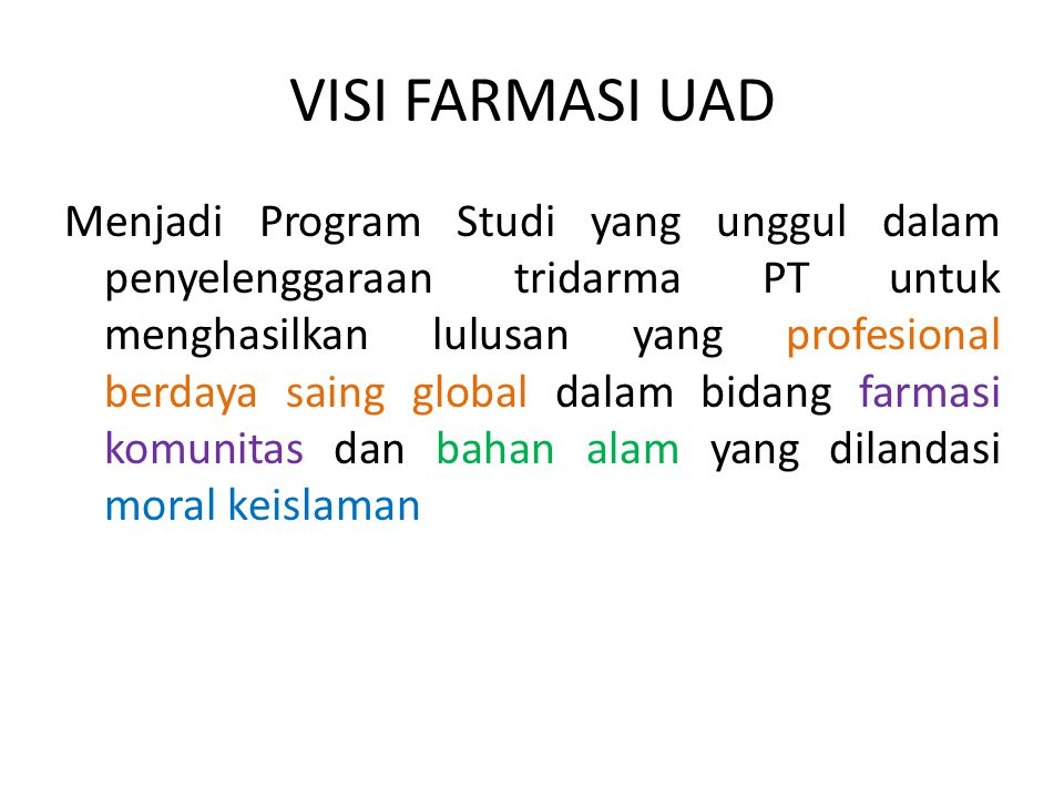 MISI FARMASI UAD 1.Menghasilkan sarjana farmasi yang unggul dalam farmasi komunitas dan bahan alam serta profesional dalam pelayanan kefarmasian berdasarkan moral keislaman.
