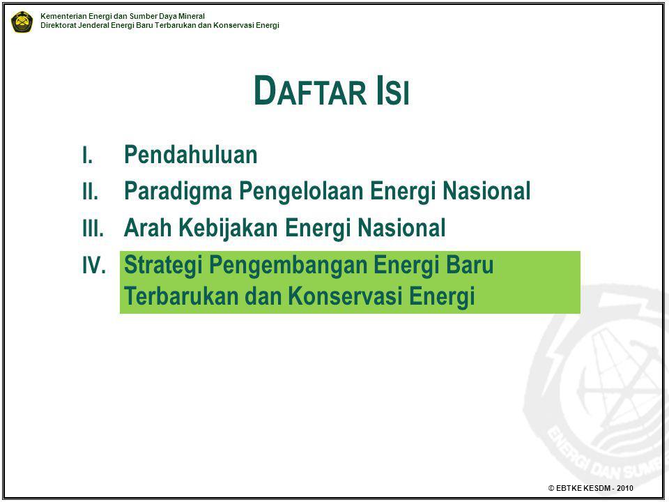 Kementerian Energi dan Sumber Daya Mineral Direktorat Jenderal Energi Baru Terbarukan dan Konservasi Energi © EBTKE KESDM - 2010 I. Pendahuluan II. Pa