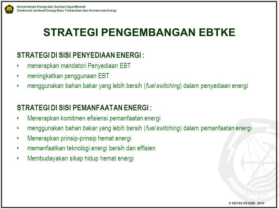Kementerian Energi dan Sumber Daya Mineral Direktorat Jenderal Energi Baru Terbarukan dan Konservasi Energi © EBTKE KESDM - 2010 STRATEGI PENGEMBANGAN