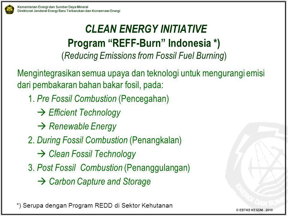 Kementerian Energi dan Sumber Daya Mineral Direktorat Jenderal Energi Baru Terbarukan dan Konservasi Energi © EBTKE KESDM - 2010 CLEAN ENERGY INITIATI