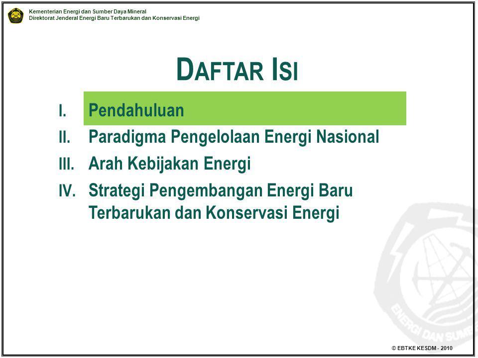 Kementerian Energi dan Sumber Daya Mineral Direktorat Jenderal Energi Baru Terbarukan dan Konservasi Energi © EBTKE KESDM - 2010 D AFTAR I SI I. Penda