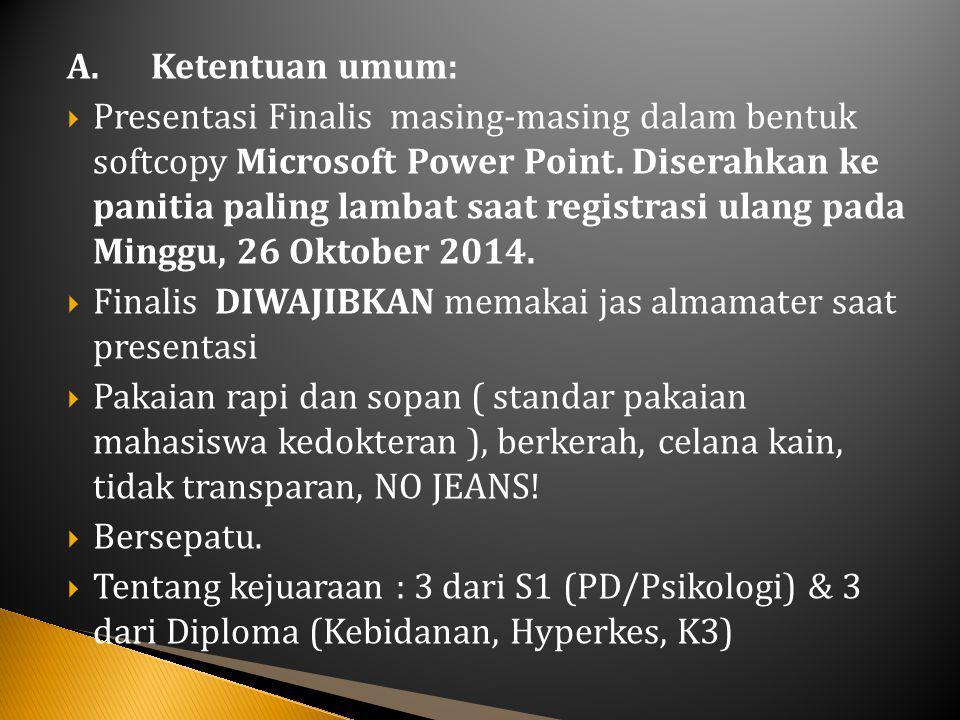 A. Ketentuan umum:  Presentasi Finalis masing-masing dalam bentuk softcopy Microsoft Power Point.