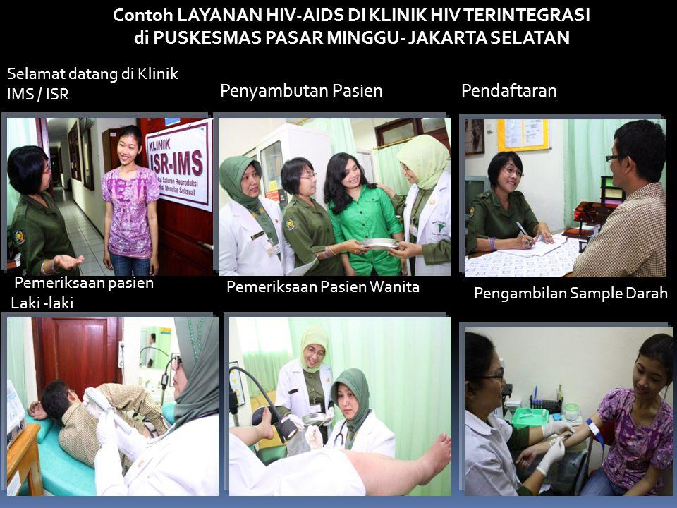 Contoh LAYANAN HIV-AIDS DI KLINIK HIV TERINTEGRASI di PUSKESMAS PASAR MINGGU- JAKARTA SELATAN Selamat datang di Klinik IMS / ISR PendaftaranPenyambutan Pasien Pemeriksaan pasien Laki -laki Pemeriksaan Pasien Wanita Pengambilan Sample Darah