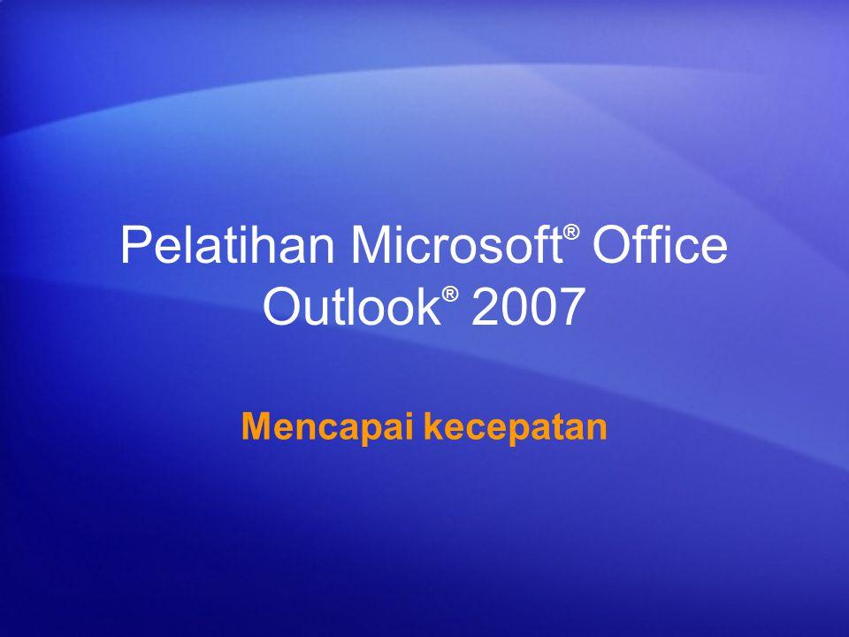 Pelatihan Microsoft ® Office Outlook ® 2007 Mencapai kecepatan