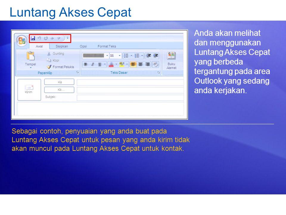 Luntang Akses Cepat Anda akan melihat dan menggunakan Luntang Akses Cepat yang berbeda tergantung pada area Outlook yang sedang anda kerjakan. Sebagai