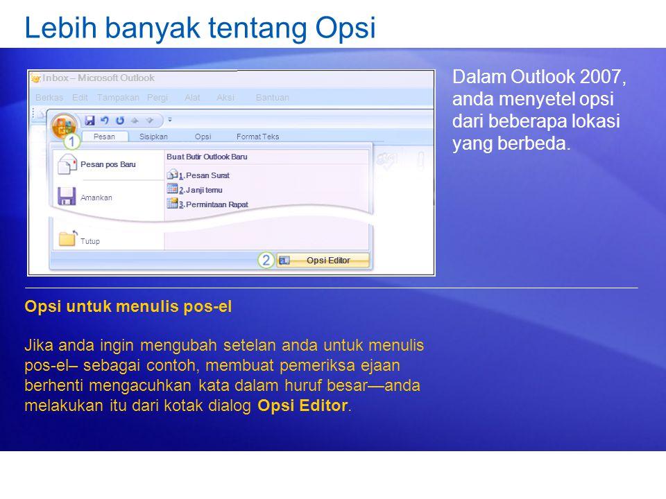 Lebih banyak tentang Opsi Dalam Outlook 2007, anda menyetel opsi dari beberapa lokasi yang berbeda. Opsi untuk menulis pos-el Jika anda ingin mengubah