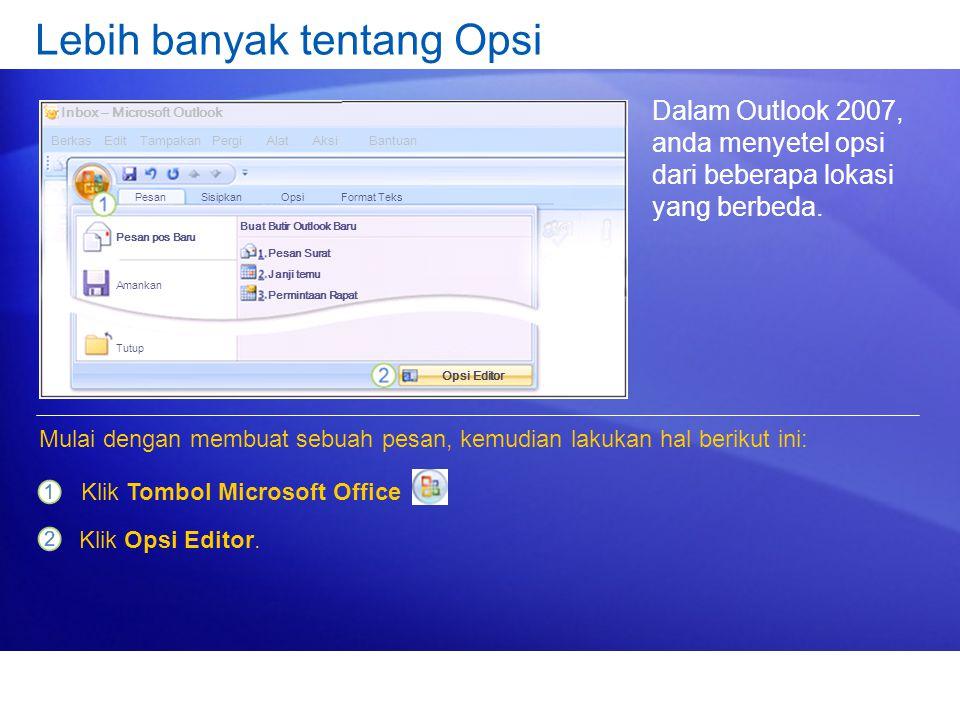 Lebih banyak tentang Opsi Dalam Outlook 2007, anda menyetel opsi dari beberapa lokasi yang berbeda. Klik Tombol Microsoft Office Mulai dengan membuat