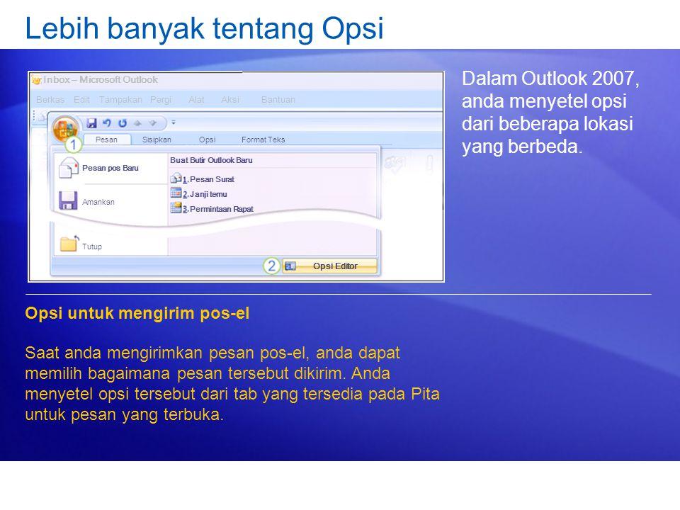 Lebih banyak tentang Opsi Dalam Outlook 2007, anda menyetel opsi dari beberapa lokasi yang berbeda. Opsi untuk mengirim pos-el Saat anda mengirimkan p
