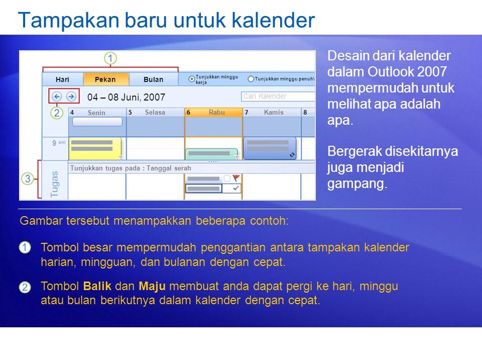 Tampakan baru untuk kalender Desain dari kalender dalam Outlook 2007 mempermudah untuk melihat apa adalah apa. Bergerak disekitarnya juga menjadi gamp