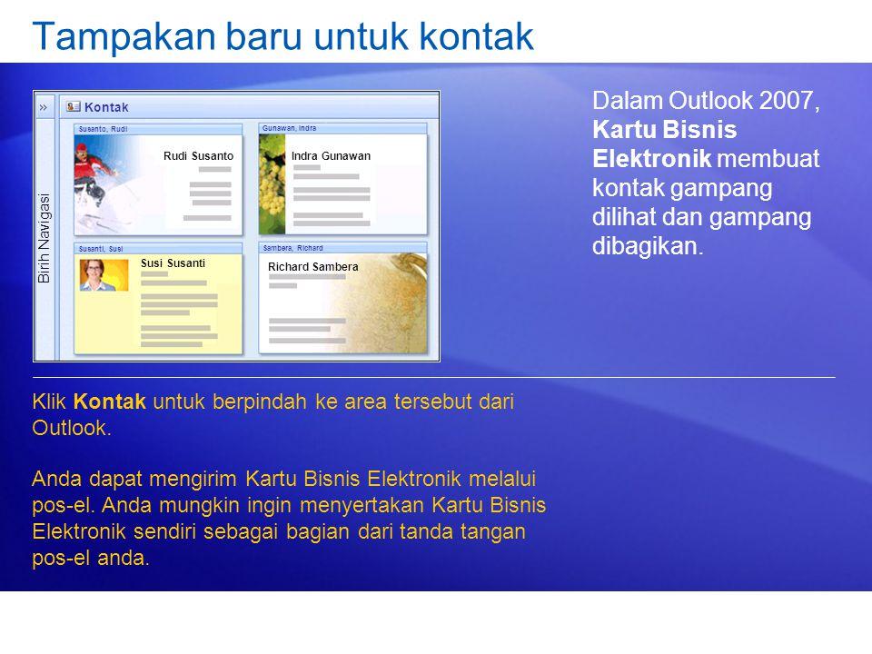 Tampakan baru untuk kontak Dalam Outlook 2007, Kartu Bisnis Elektronik membuat kontak gampang dilihat dan gampang dibagikan. Klik Kontak untuk berpind