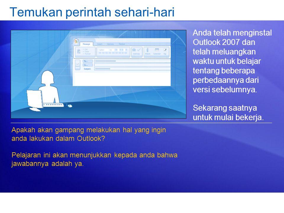 Anda telah menginstal Outlook 2007 dan telah meluangkan waktu untuk belajar tentang beberapa perbedaannya dari versi sebelumnya. Sekarang saatnya untu