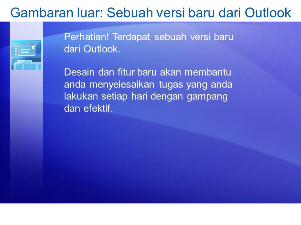 Gambaran luar: Sebuah versi baru dari Outlook Perhatian! Terdapat sebuah versi baru dari Outlook. Desain dan fitur baru akan membantu anda menyelesaik