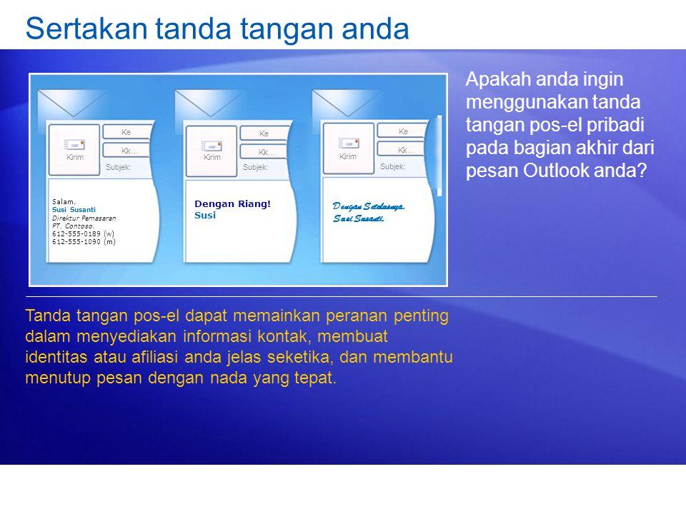 Sertakan tanda tangan anda Apakah anda ingin menggunakan tanda tangan pos-el pribadi pada bagian akhir dari pesan Outlook anda? Tanda tangan pos-el da