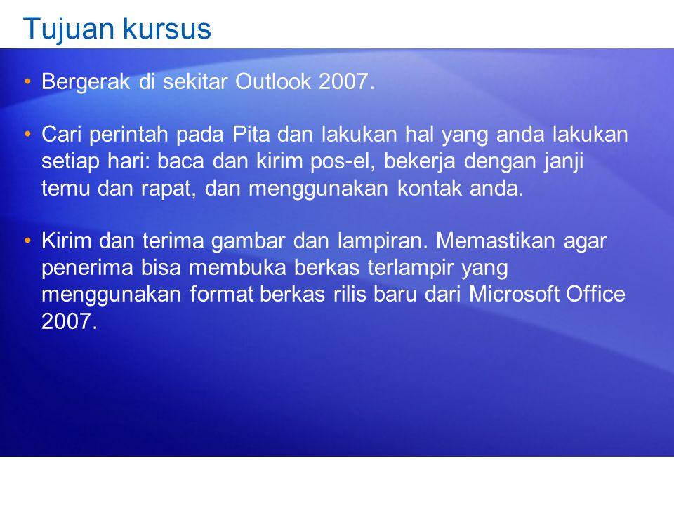 Tujuan kursus Bergerak di sekitar Outlook 2007. Cari perintah pada Pita dan lakukan hal yang anda lakukan setiap hari: baca dan kirim pos-el, bekerja