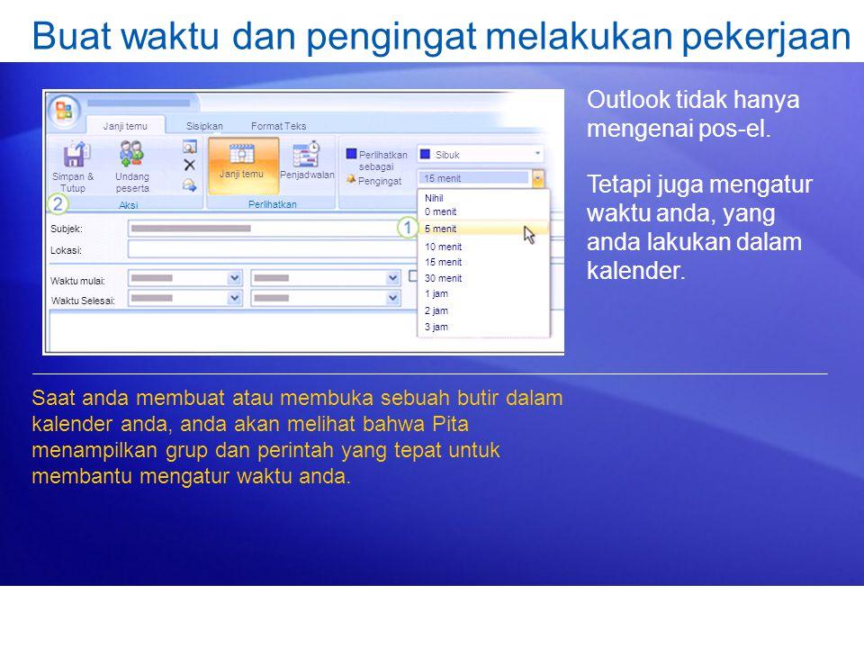 Buat waktu dan pengingat melakukan pekerjaan Outlook tidak hanya mengenai pos-el. Tetapi juga mengatur waktu anda, yang anda lakukan dalam kalender. S