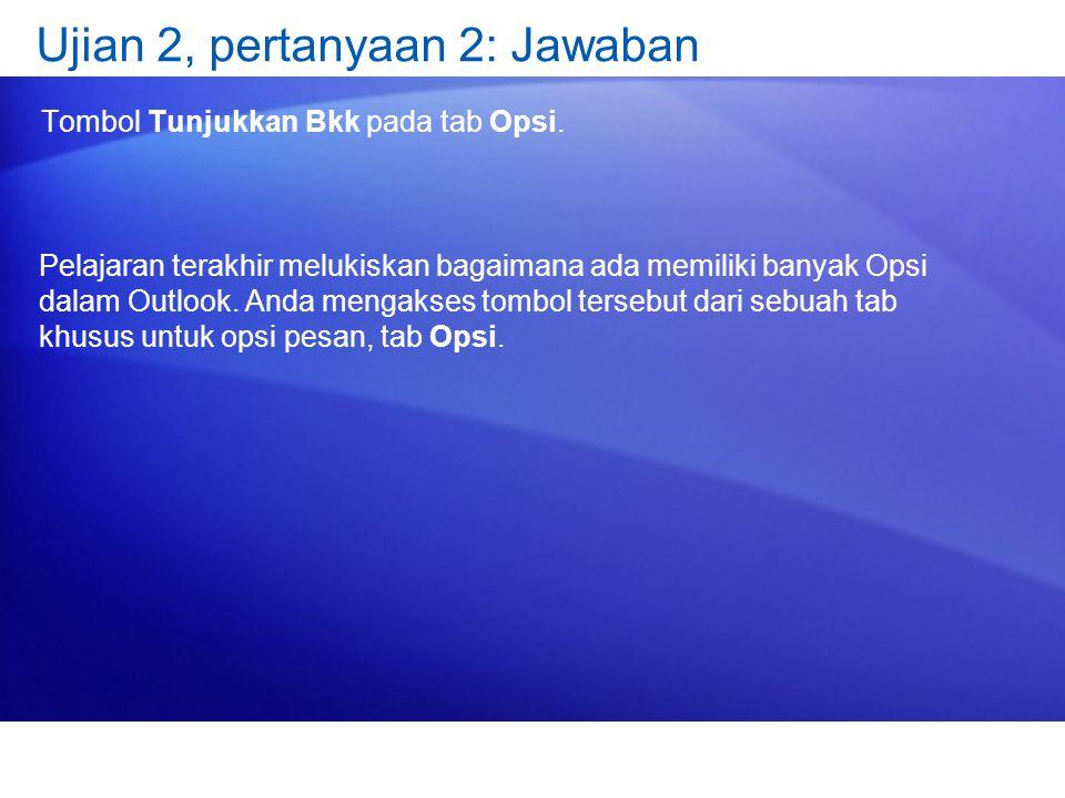 Ujian 2, pertanyaan 2: Jawaban Tombol Tunjukkan Bkk pada tab Opsi. Pelajaran terakhir melukiskan bagaimana ada memiliki banyak Opsi dalam Outlook. And
