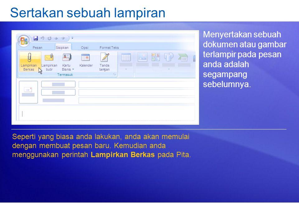 Sertakan sebuah lampiran Menyertakan sebuah dokumen atau gambar terlampir pada pesan anda adalah segampang sebelumnya. Seperti yang biasa anda lakukan