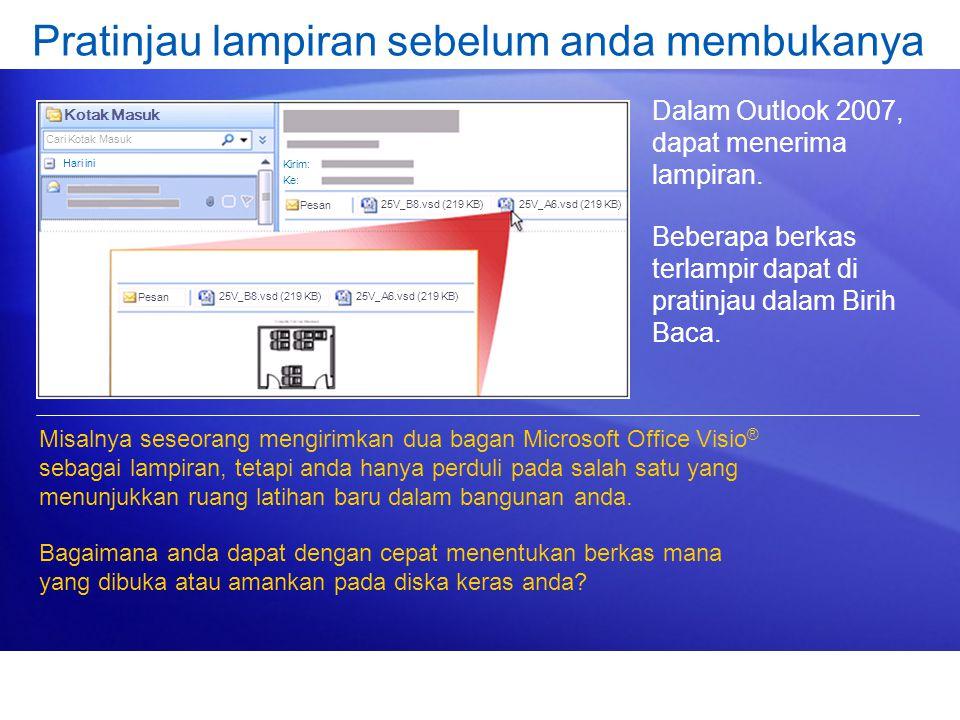 Pratinjau lampiran sebelum anda membukanya Dalam Outlook 2007, dapat menerima lampiran. Beberapa berkas terlampir dapat di pratinjau dalam Birih Baca.