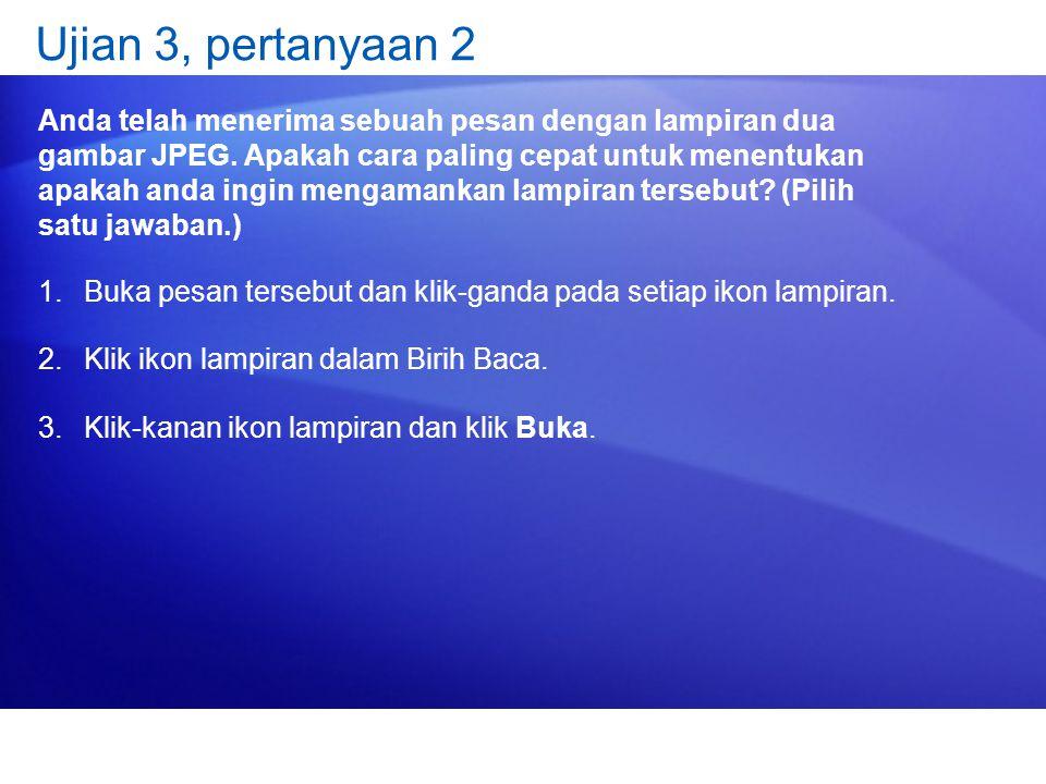 Ujian 3, pertanyaan 2 Anda telah menerima sebuah pesan dengan lampiran dua gambar JPEG. Apakah cara paling cepat untuk menentukan apakah anda ingin me
