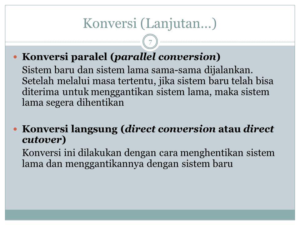 Konversi (Lanjutan…) 7 Konversi paralel (parallel conversion) Sistem baru dan sistem lama sama-sama dijalankan.