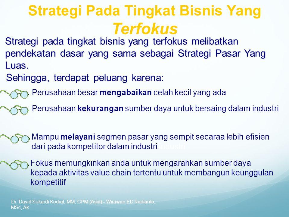 Dr. David Sukardi Kodrat, MM, CPM (Asia) - Wirawan ED Radianto, MSc, Ak. Strategi pada tingkat bisnis yang terfokus melibatkan pendekatan dasar yang s