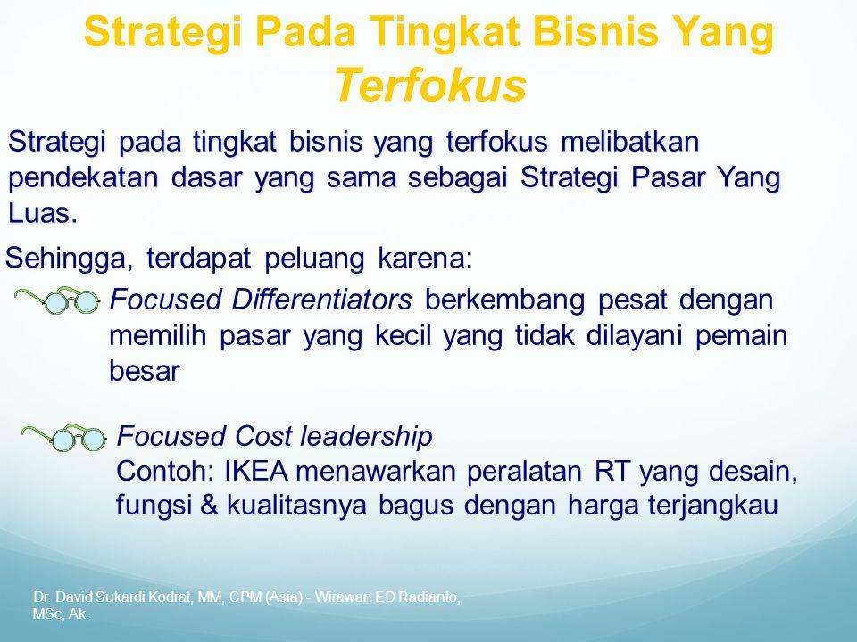 Dr. David Sukardi Kodrat, MM, CPM (Asia) - Wirawan ED Radianto, MSc, Ak. Strategi Pada Tingkat Bisnis Yang Terfokus Strategi pada tingkat bisnis yang