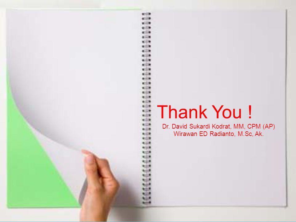 Dr. David Sukardi Kodrat, MM, CPM (Asia) - Wirawan ED Radianto, MSc, Ak. Thank You ! Dr. David Sukardi Kodrat, MM, CPM (AP) Wirawan ED Radianto, M.Sc,