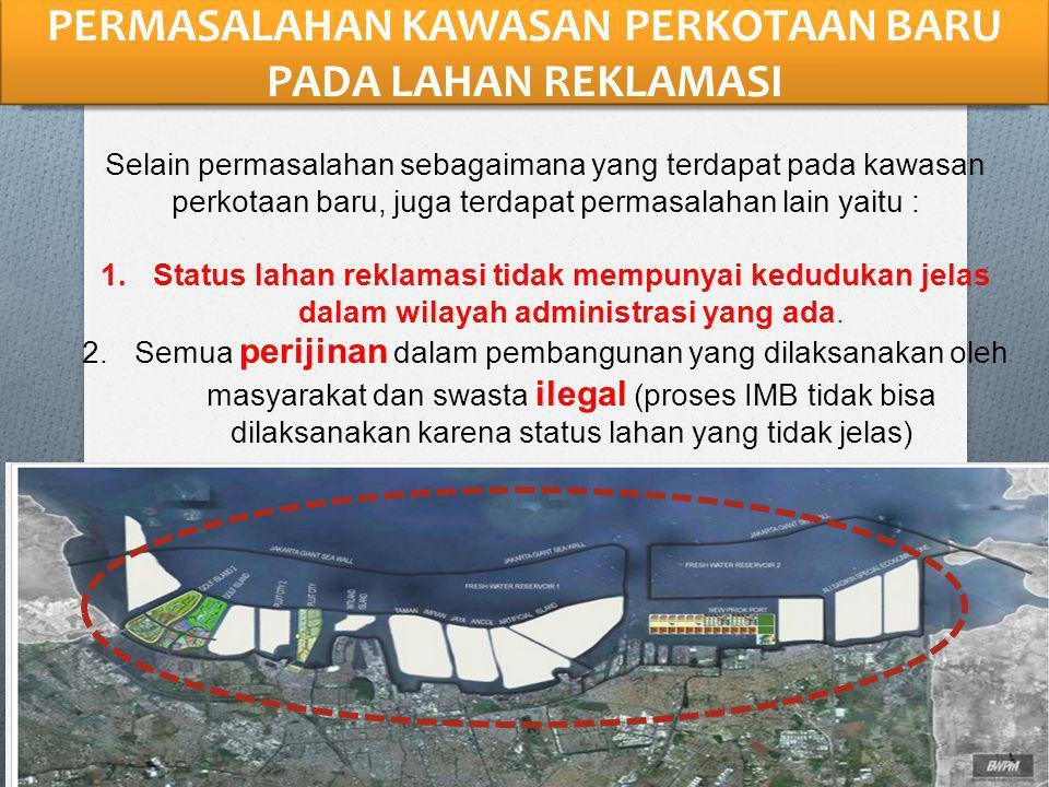 PERMASALAHAN KAWASAN PERKOTAAN BARU PADA LAHAN REKLAMASI Selain permasalahan sebagaimana yang terdapat pada kawasan perkotaan baru, juga terdapat perm