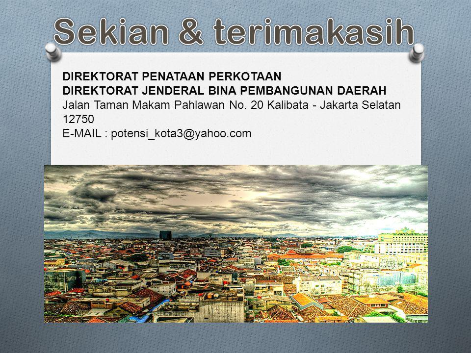 DIREKTORAT PENATAAN PERKOTAAN DIREKTORAT JENDERAL BINA PEMBANGUNAN DAERAH Jalan Taman Makam Pahlawan No. 20 Kalibata - Jakarta Selatan 12750 E-MAIL :