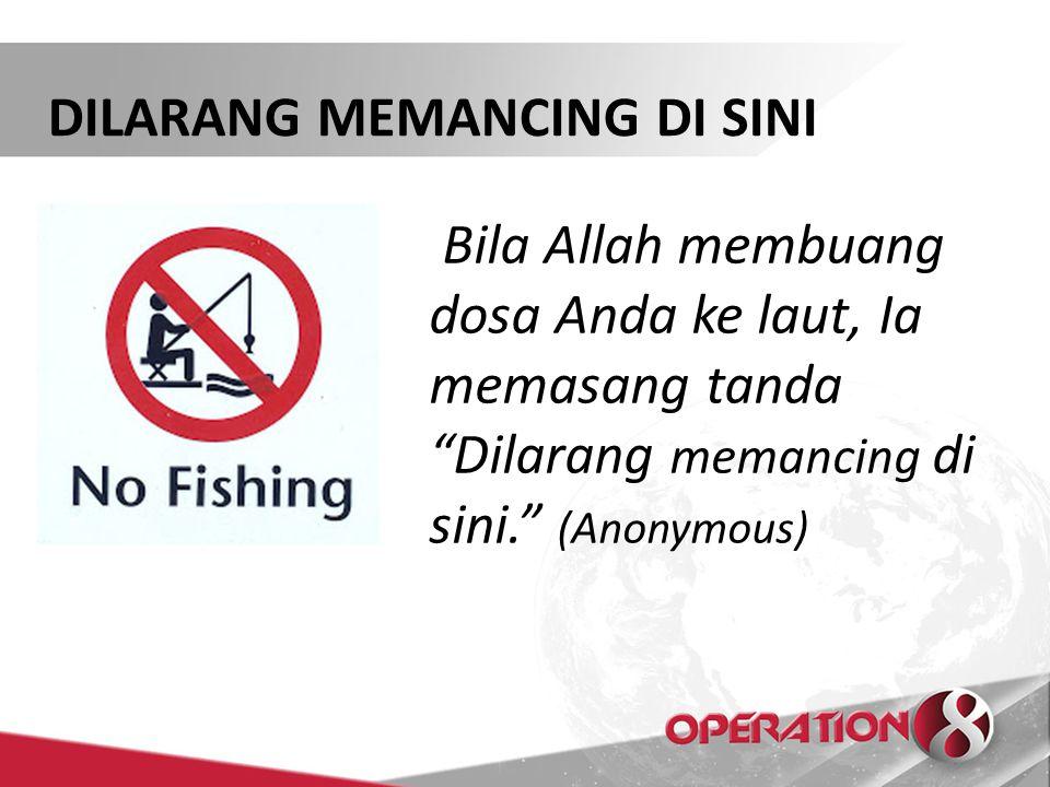"""DILARANG MEMANCING DI SINI Bila Allah membuang dosa Anda ke laut, Ia memasang tanda """"Dilarang memancing di sini."""" (Anonymous)"""