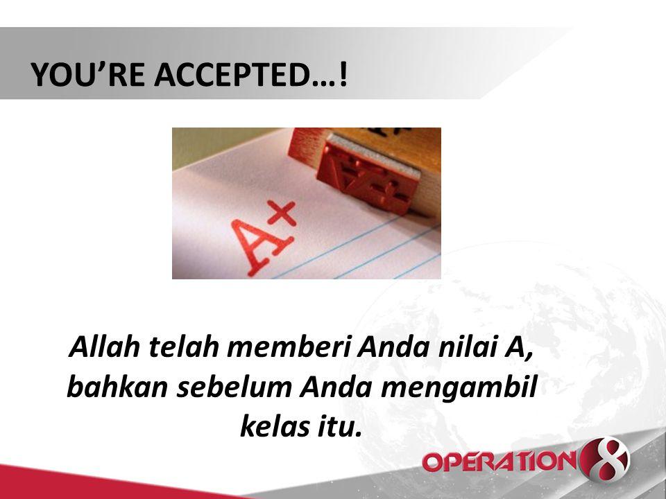 YOU'RE ACCEPTED…! Allah telah memberi Anda nilai A, bahkan sebelum Anda mengambil kelas itu.