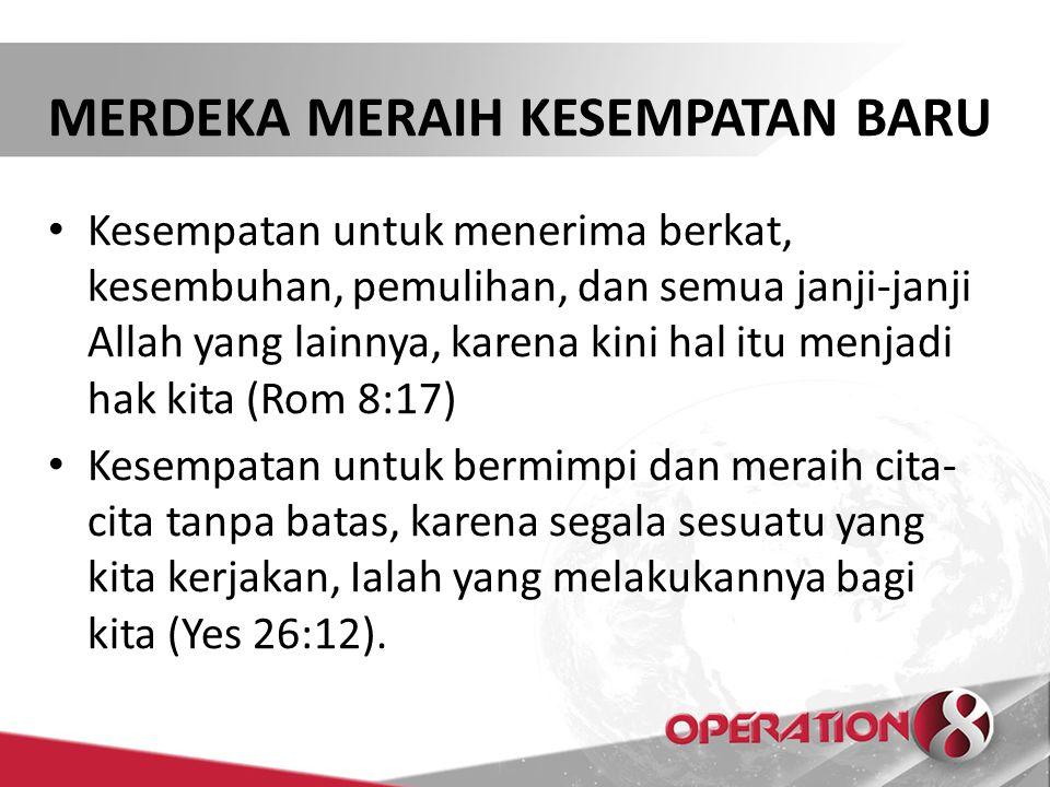 MERDEKA MERAIH KESEMPATAN BARU Kesempatan untuk menerima berkat, kesembuhan, pemulihan, dan semua janji-janji Allah yang lainnya, karena kini hal itu