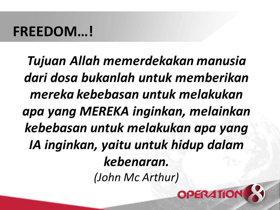 FREEDOM…! Tujuan Allah memerdekakan manusia dari dosa bukanlah untuk memberikan mereka kebebasan untuk melakukan apa yang MEREKA inginkan, melainkan k