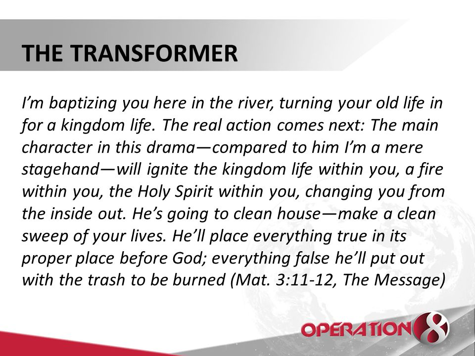 THE TRANSFORMER I'm baptizing you here in the river, turning your old life in for a kingdom life.