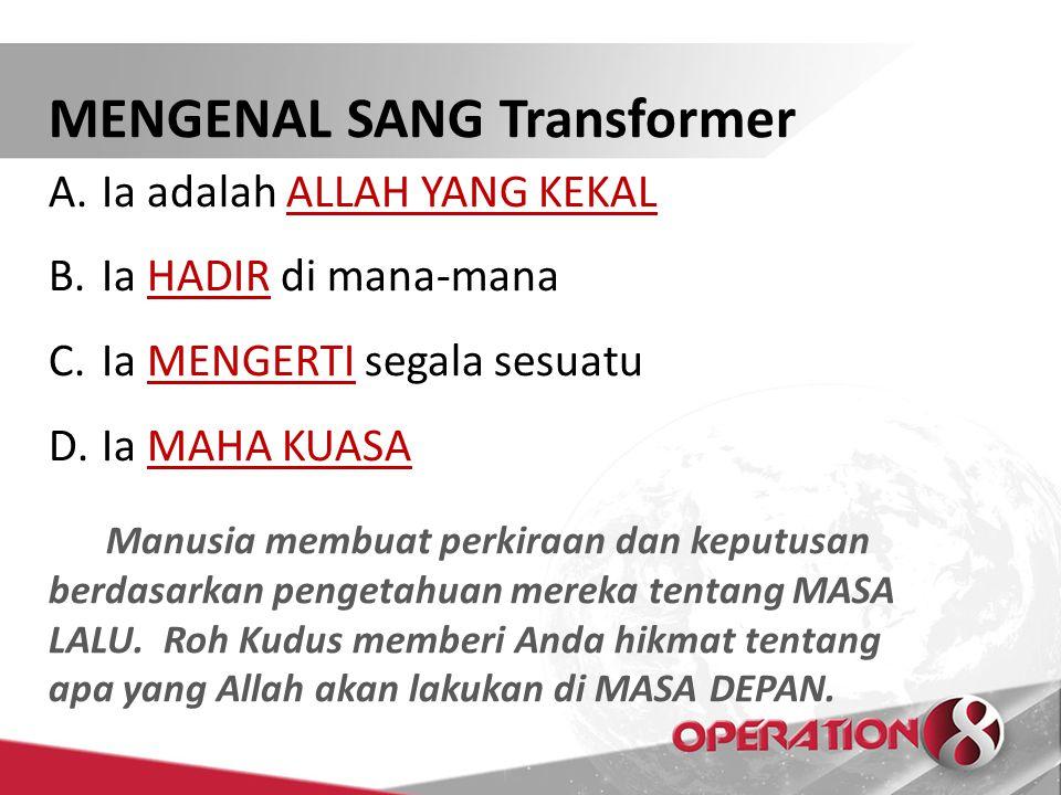 MENGENAL SANG Transformer A.Ia adalah ALLAH YANG KEKAL B.Ia HADIR di mana-mana C.Ia MENGERTI segala sesuatu D.Ia MAHA KUASA Manusia membuat perkiraan