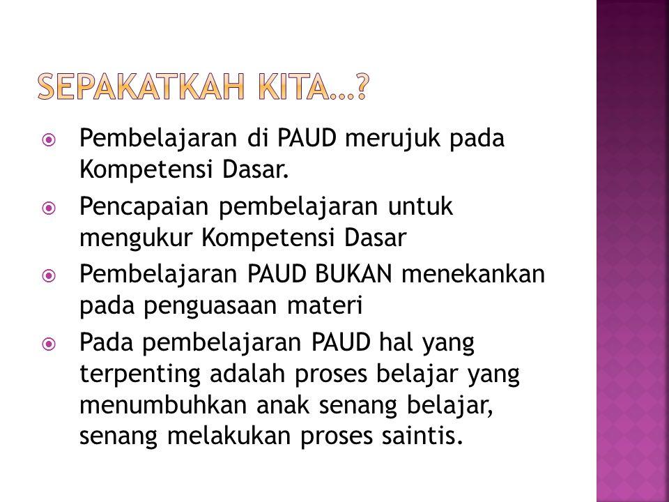  Pembelajaran di PAUD merujuk pada Kompetensi Dasar.