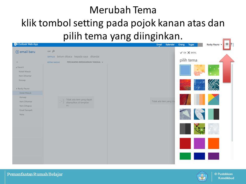 Pemanfaatan Rumah Belajar © Pustekkom Kemdikbud Merubah Tema klik tombol setting pada pojok kanan atas dan pilih tema yang diinginkan.