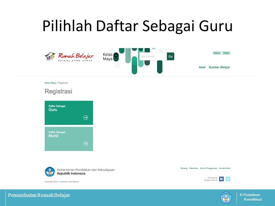Pemanfaatan Rumah Belajar © Pustekkom Kemdikbud Isikan Form Registrasi Guru Sesuai dengan Sekolah Asal