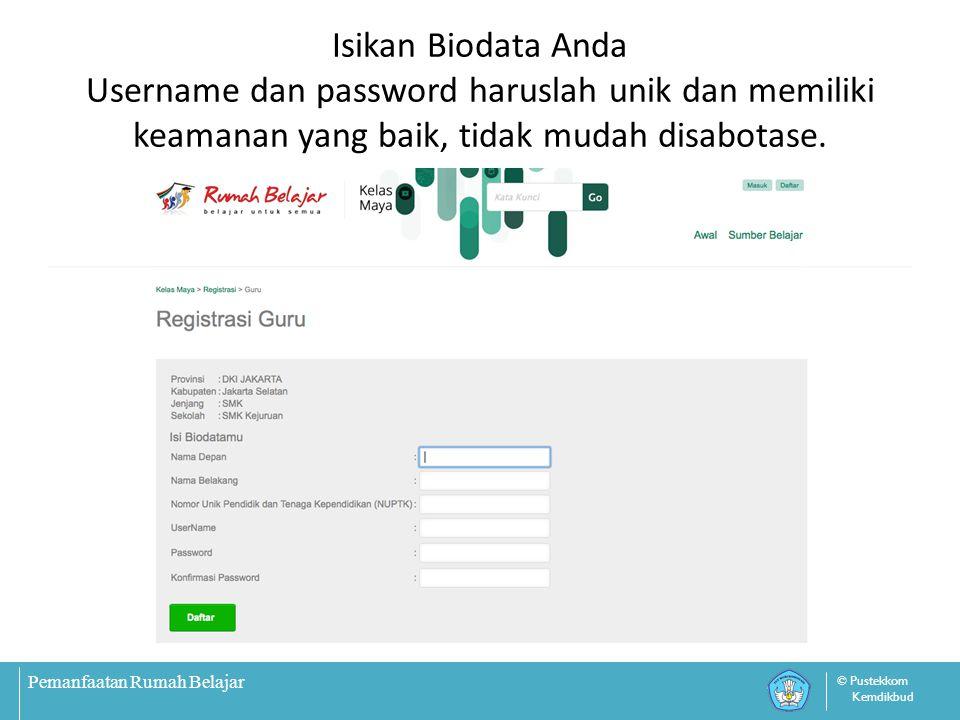 Pemanfaatan Rumah Belajar © Pustekkom Kemdikbud Isikan Biodata Anda Username dan password haruslah unik dan memiliki keamanan yang baik, tidak mudah d